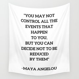 MAYA ANGELOU - WISE WORDS ON CONTROL Wall Tapestry