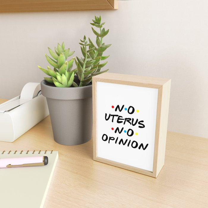 No Uterus No Opinion. FRIENDS Framed Mini Art Print