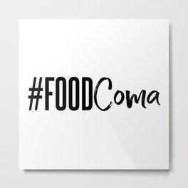 #foodcoma Metal Print