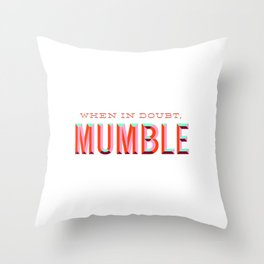 When in Doubt, Mumble Throw Pillow