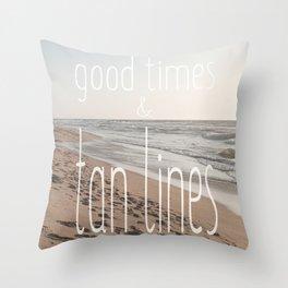 Good Times & Tan Lines Throw Pillow