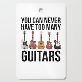 You Can Never Have Too Many Guitars Funny Guitarist Gift  Cutting Board