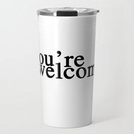 you're welcome Travel Mug