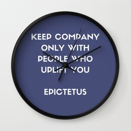 Stoic Philosophy Wisdom - Epictetus - Keep company only with people who uplift you Wall Clock