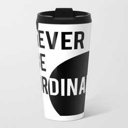 Never Be Ordinary Metal Travel Mug