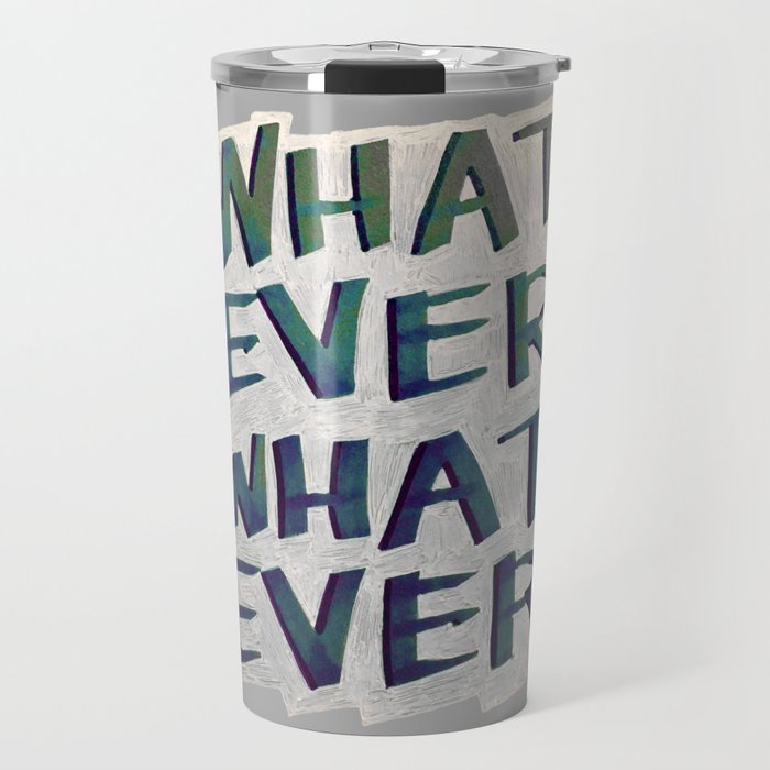 Whatever Whatever Travel Mug