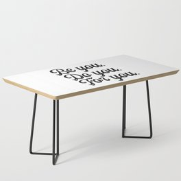 Be you. Do you.For you. Coffee Table