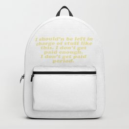 Don't Get Paid Enough Backpack