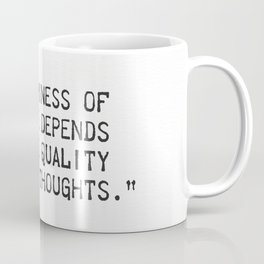 """""""The happiness of  your life depends  upon the quality  of your thoughts."""" Coffee Mug"""