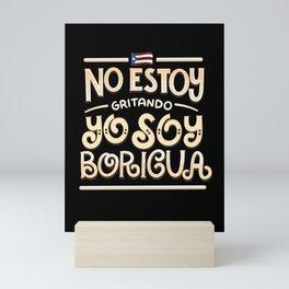 No Estoy Gritando - Yo Soy Boricua Mini Art Print