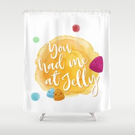 You had me at jelly Shower Curtain