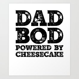 Dad Bod Powered By Cheesecake Funny Food Lovers Father Figure Gifts Idea Art Print