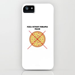 PIZZA WITHOUT PINEAPPLE PLEASE iPhone Case