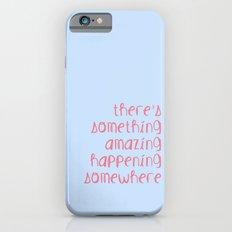 There's something amazing happening somewhere Slim Case iPhone 6s
