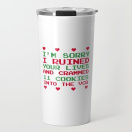 Sorry I Ruined Lives Crammed 11 Cookies in VCR T-Shirt Travel Mug