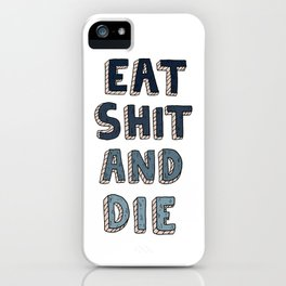 EAT SHIT AND DIE (BLUE) iPhone Case