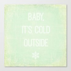 Baby, it's Cold Outside Canvas Print