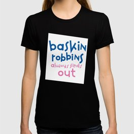 Baskin Robbins always finds out T-shirt