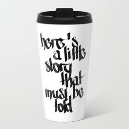 here's a little story that must be told Metal Travel Mug