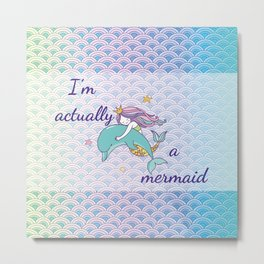 I'm Actually a Mermaid - Mermaids Scales and Dolphin Metal Print