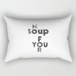 NO SOUP FOR YOU - inspired by the Soup Nazi from Seinfeld - by Genu WORDISIAC™ TYPOGY™ Rectangular Pillow