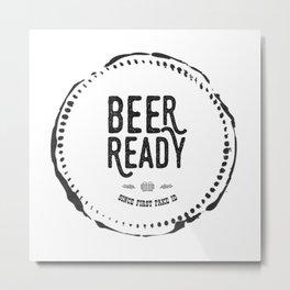 Beer Ready Metal Print