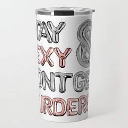 Stay Sexy & Don't Get Murdered Travel Mug