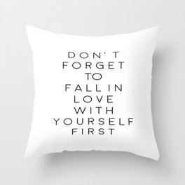 Don't Forget To Fall In Love With Yourself First,Love Yourself,Be You,Treat Yo Self,Modern Art Throw Pillow