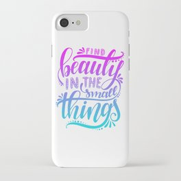 Beauty in The Small Things iPhone Case