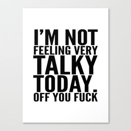 I'm Not Feeling Very Talky Today Off You Fuck Canvas Print