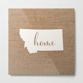 Montana is Home - White on Burlap Metal Print