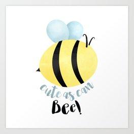 Cute As Can Bee! Art Print
