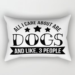 All I Care About Are Dogs and Like Three People Rectangular Pillow