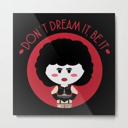 Don´t dream it, be it Metal Print