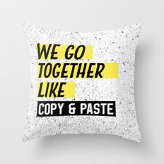We Go Together Like Copy and Paste Throw Pillow