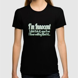 """""""I'm Innocent, I didn't do it,I Know Nothing About It"""" tee design made exactly for guilty peoples!  T-shirt"""