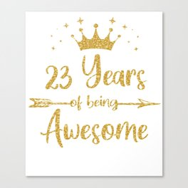 Womens 23 Years Of Being Awesome Women 23th Happy Birthday graphic Canvas Print