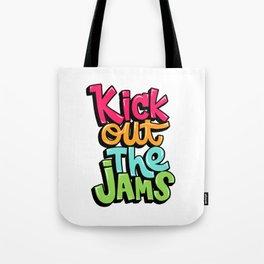 Kick out the jams Tote Bag