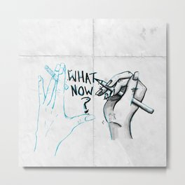 What Now? Metal Print
