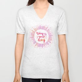 Today is Your Day (PINK) Unisex V-Neck