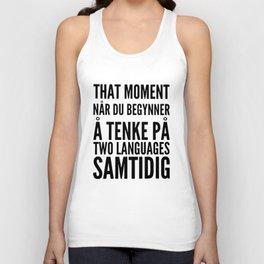 that moment nar du begynner a tenke pa two languages samtidig germany t-shirts Unisex Tank Top