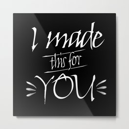 I made this for you Metal Print