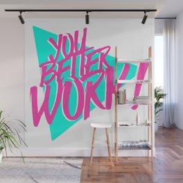 YOU BETTER WORK Wall Mural