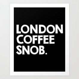 London Coffee Snob Art Print