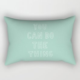 You Can Do The Thing Rectangular Pillow