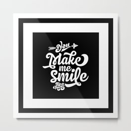 Motivational & Inspirational Quotes - You make me smile MMS 498 Metal Print