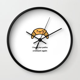 JUST A PUNNY CROISSANT JOKE! Wall Clock