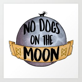 No Dogs on the Moon Art Print