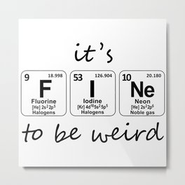 its fine to be weird by chemical molecules Metal Print
