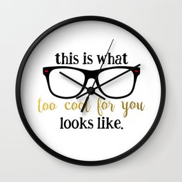 too cool for you Wall Clock